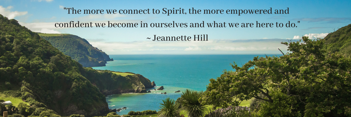 _The more we connect to Spirit, the more empowered we become in our lives, and the more confident we become in ourselves and what we are here to do._